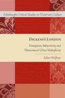 Wolfreys, Julian - Dickens's London: Perception, Subjectivity and Phenomenal Urban Multiplicity (Edinburgh Critical Studies in Victorian Culture Eup) - 9781474402385 - V9781474402385