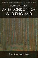 Mark Frost - Richard Jefferies, After London; or Wild England (Edinburgh Critical Editions of Nineteenth Century Texts) - 9781474402392 - V9781474402392