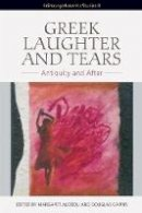 Margaret Alexiou, Douglas Cairns - Greek Laughter and Tears: Antiquity and After (Edinburgh Leventis Studies) - 9781474403795 - V9781474403795
