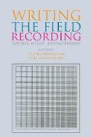 Stephen Benson, Will Montgomery - Writing the Field Recording: Sound, Word, Environment - 9781474406697 - V9781474406697