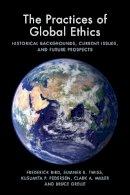 Bird, Frederick; Twiss, Sumner B.; Pedersen, Kusumita P.; Miller, Clark A.; Grelle, Bruce - The Practices of Global Ethics - 9781474407052 - V9781474407052