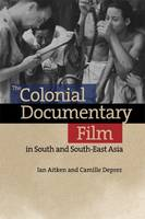 Ian Aitken, Camille Deprez - The Colonial Documentary Film in South and South-East Asia - 9781474407205 - V9781474407205