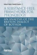 Iosad, Pavel - A Substance-free Framework for Phonology: An Analysis of the Breton Dialect of Bothoa (Edinburgh Studies in Theoretical Linguistics) - 9781474407373 - V9781474407373