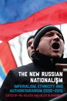 Pål Kolstø, Helge Blakkisrud - The New Russian Nationalism: Imperialism, Ethnicity and Authoritarianism 2000-2015 - 9781474410427 - V9781474410427