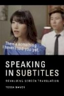 Dwyer, Tessa - Speaking in Subtitles: Revaluing Screen Translation - 9781474410946 - V9781474410946