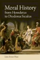 Hau, Lisa - Moral History from Herodotus to Diodorus - 9781474411073 - V9781474411073