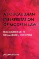 Martire, Jacopo - A Foucauldian Interpretation of Modern Law: From Sovereignty to Normalisation and Beyond (Scots Language Dictionaries) - 9781474411929 - V9781474411929