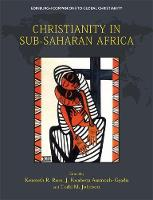 Kenneth R. Ross, J. Kwabena Asamoah-Gyadu, Todd Johnson - Christianity in Sub-Saharan Africa (Edinburgh Companions to Global Christianity) - 9781474412032 - V9781474412032