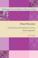 Fuller, Jennifer - Dark Paradise: Pacific Islands in the Nineteenth-Century British Imagination (Edinburgh Critical Studies in Victorian Culture) - 9781474413848 - V9781474413848
