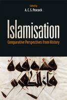 A. C. S. Peacock - Islamisation: Comparative Perspectives from History - 9781474417129 - V9781474417129