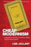 Jaillant, Lise - Cheap Modernism: Expanding Markets, Publishers' Series and the Avant-Garde (Edinburgh Critical Studies in Modernist Culture) - 9781474417242 - V9781474417242