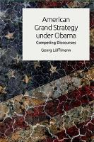 Löfflmann, Georg - American Grand Strategy under Obama: Competing Discourses (The New Edinburgh Islamic Surveys) - 9781474419765 - V9781474419765
