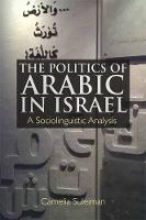 Suleiman, Camelia - The Politics of Arabic in Israel: A Sociolinguistic Analysis - 9781474420860 - V9781474420860