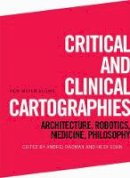 - Critical and Clinical Cartographies: Architecture, Robotics, Medicine, Philosophy (New Materialisms) - 9781474421119 - V9781474421119