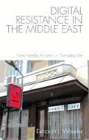 L. Wheeler, Deborah - Digital Resistance in the Middle East: New Media Activism in Everyday Life - 9781474422574 - V9781474422574