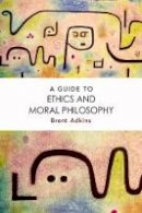 Adkins, Brent - A Guide to Ethics and Moral Philosophy - 9781474422789 - V9781474422789