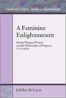 DeLucia, JoEllen - A Feminine Enlightenment: British Women Writers and the Philosophy of Progress, 1759-1820 (Edinburgh Critical Studies in Romanticism) - 9781474423151 - V9781474423151