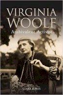 Jones, Clara - Virginia Woolf: Ambivalent Activist - 9781474423168 - V9781474423168