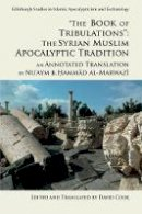 al-Marwazi, Nu'aym b. Hammad - 'The Book of Tribulations: The Syrian Muslim Apocalyptic Tradition': An Annotated Translation by Nu'aym b. Hammad al-Marwazi (Edinburgh Studies in Islamic Apocalypticism and Eschat - 9781474424103 - V9781474424103