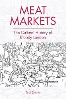 Geier, Ted - Meat Markets: The Cultural History of Bloody London - 9781474424714 - V9781474424714