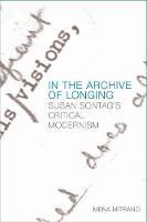 Mitrano, Mena - In the Archive of Longing: Susan Sontag's Critical Modernism (Edinburgh Companions to Literature) - 9781474425605 - V9781474425605