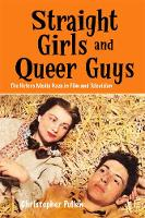 Pullen, Christopher - Straight Girls and Queer Guys: The Hetero Media Gaze in Film and Television (Edinburgh Studies in Film and Intermediality) - 9781474425865 - V9781474425865