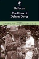 Matthew Carter, Andrew Patrick Nelson - ReFocus: The Films of Delmer Daves - 9781474425988 - V9781474425988