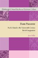 Fuller, Jennifer - Dark Paradise: Pacific Islands in the Nineteenth-Century British Imagination (Edinburgh Critical Studies in Victorian Culture) - 9781474426114 - V9781474426114