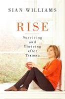 Williams, Sian - Rise: Surviving and Thriving After Trauma - 9781474602693 - KAK0004005