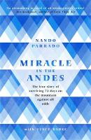Parrado, Nando - Miracle In The Andes: The True Story of Surviving 72 Days on the Mountain Against All Odds - 9781474608732 - 9781474608732