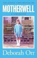 Orr, Deborah - Motherwell: A Girlhood - 9781474611466 - 9781474611466