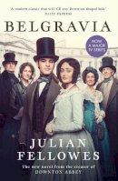 Fellowes, Julian - Julian Fellowes's Belgravia: Now a major TV series, from the creator of DOWNTON ABBEY - 9781474614252 - 9781474614252