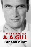 Gill, Adrian - Far and Away: The Essential A.A. Gill - 9781474617376 - 9781474617376