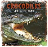 Gagne, Tammy - Crocodiles: Built for the Hunt (First Facts: Predator Profiles) - 9781474702041 - V9781474702041