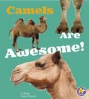 Morey, Allan - Camels are Awesome! (A+ Books: Awesome Asian Animals) - 9781474702508 - V9781474702508