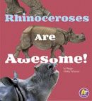 Morey, Allan - Rhinoceroses are Awesome! (A+ Books: Awesome Asian Animals) - 9781474702546 - V9781474702546