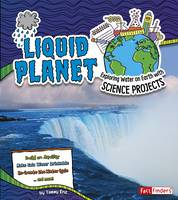 Enz, Tammy - Liquid Planet: Exploring Water on Earth with Science Projects (Fact Finders: Discover Earth Science) - 9781474703253 - V9781474703253