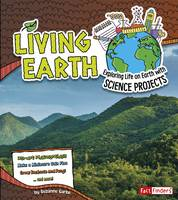 Garbe, Suzanne - Living Earth: Exploring Life on Earth with Science Projects (Fact Finders: Discover Earth Science) - 9781474703260 - V9781474703260