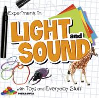 Rompella, Natalie - Experiments in Light and Sound with Toys and Everyday Stuff (First Facts: Fun Science) - 9781474703604 - V9781474703604