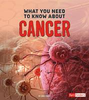 Forest, Christopher - What You Need to Know About Cancer (Fact Finders: Focus on Health) - 9781474703963 - V9781474703963