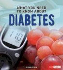 Kolpin, Amanda - What You Need to Know About Diabetes (Fact Finders: Focus on Health) - 9781474703987 - V9781474703987