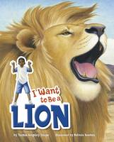 Troupe, Thomas Kingsley - I Want to be a Lion (Nonfiction Picture Books: I Want to be...) - 9781474704205 - V9781474704205