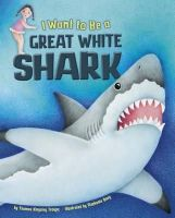 Troupe, Thomas Kingsley - I Want to be a Great White Shark (Nonfiction Picture Books: I Want to be...) - 9781474704212 - V9781474704212