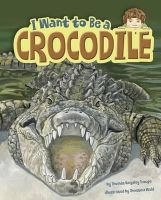 Troupe, Thomas Kingsley - I Want to be a Crocodile (Nonfiction Picture Books: I Want to be...) - 9781474704229 - V9781474704229
