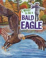 Troupe, Thomas Kingsley - I Want to be a Bald Eagle (Nonfiction Picture Books: I Want to be...) - 9781474704236 - V9781474704236