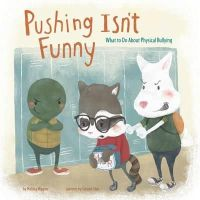 Higgins, Melissa - Pushing isn't Funny: What to Do About Physical Bullying (Nonfiction Picture Books: No More Bullies) - 9781474704649 - V9781474704649