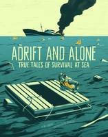 Yomtov, Nel - Adrift and Alone: True Stories of Survival at Sea (Graphic Library: True Stories of Survival) - 9781474705714 - V9781474705714
