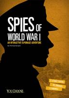 Burgan, Michael - Spies of World War I: An Interactive Espionage Adventure (You Choose: You Choose: Spies) - 9781474707268 - V9781474707268