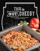 Jorgensen, Katrina - This is Not Cheesy!: Easy and Delicious Dairy-Free Recipes for Kids with Allergies (Edge Books: Allergy Aware Cookbooks) - 9781474710671 - V9781474710671