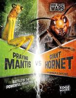 Klepeis, Alicia Z. - Praying Mantis vs Giant Hornet: Battle of the Powerful Predators (Edge Books: Mini-beast Wars) - 9781474710916 - V9781474710916